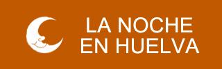 La noche en Huelva y provincia