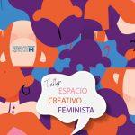 """Abierta la inscripción taller """"Espacio creativo feminista"""""""